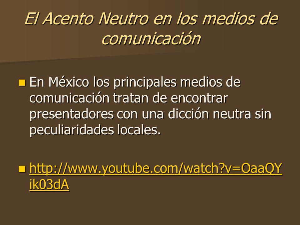 El Acento Neutro en los medios de comunicación En México los principales medios de comunicación tratan de encontrar presentadores con una dicción neut
