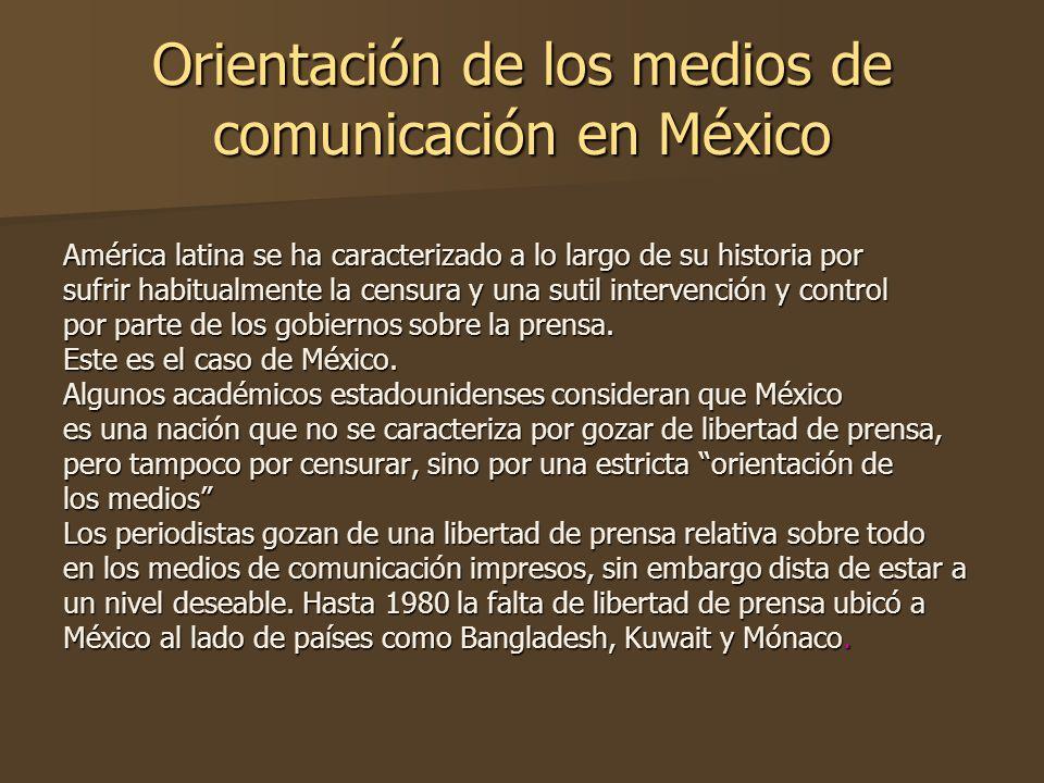 Orientación de los medios de comunicación en México América latina se ha caracterizado a lo largo de su historia por sufrir habitualmente la censura y