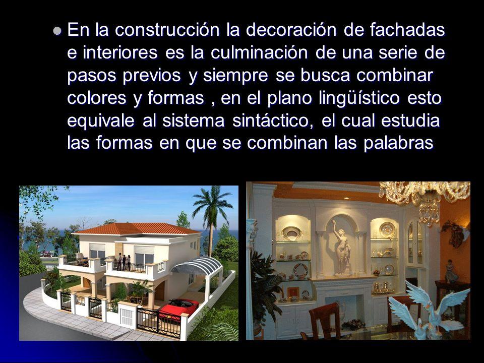 En la construcción la decoración de fachadas e interiores es la culminación de una serie de pasos previos y siempre se busca combinar colores y formas