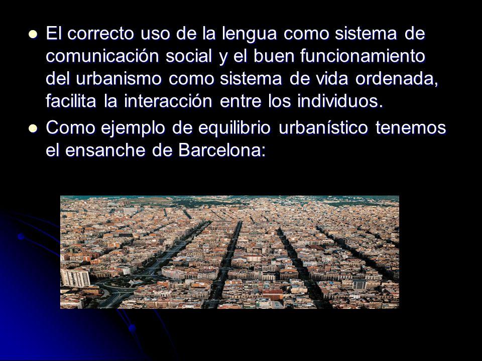 El correcto uso de la lengua como sistema de comunicación social y el buen funcionamiento del urbanismo como sistema de vida ordenada, facilita la int