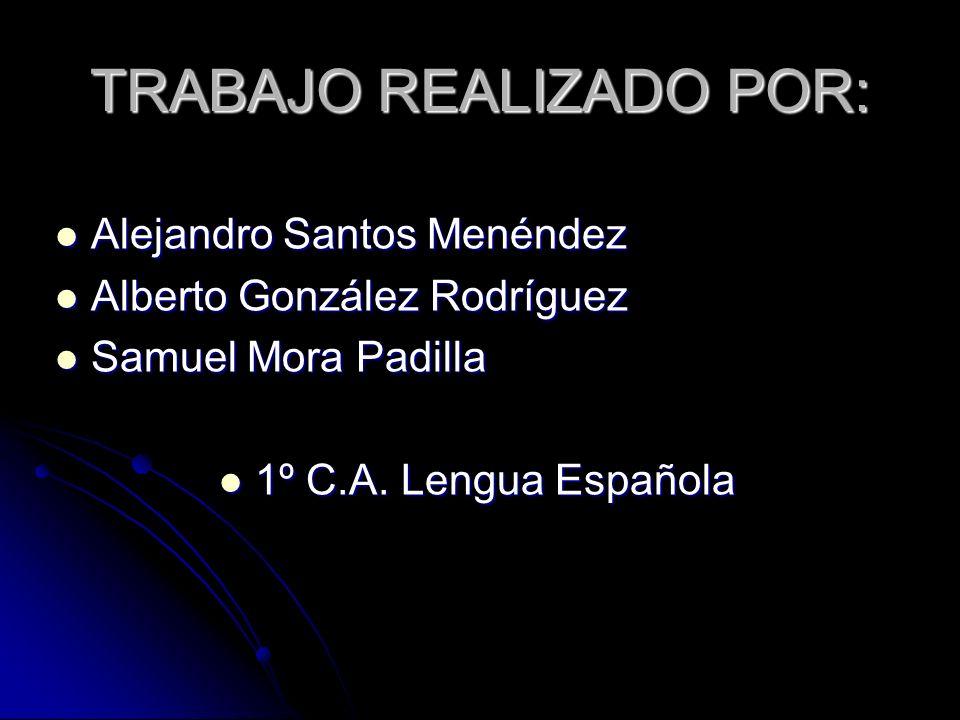 TRABAJO REALIZADO POR: Alejandro Santos Menéndez Alejandro Santos Menéndez Alberto González Rodríguez Alberto González Rodríguez Samuel Mora Padilla S