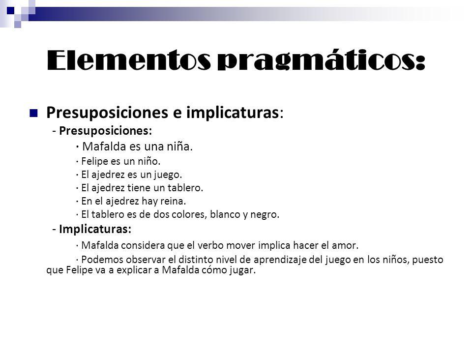 Elementos pragmáticos: Presuposiciones e implicaturas: - Presuposiciones: · Mafalda es una niña. · Felipe es un niño. · El ajedrez es un juego. · El a