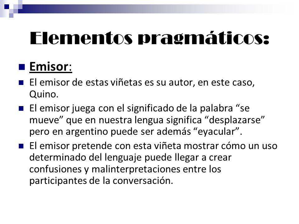 Elementos pragmáticos: Emisor: El emisor de estas viñetas es su autor, en este caso, Quino. El emisor juega con el significado de la palabra se mueve