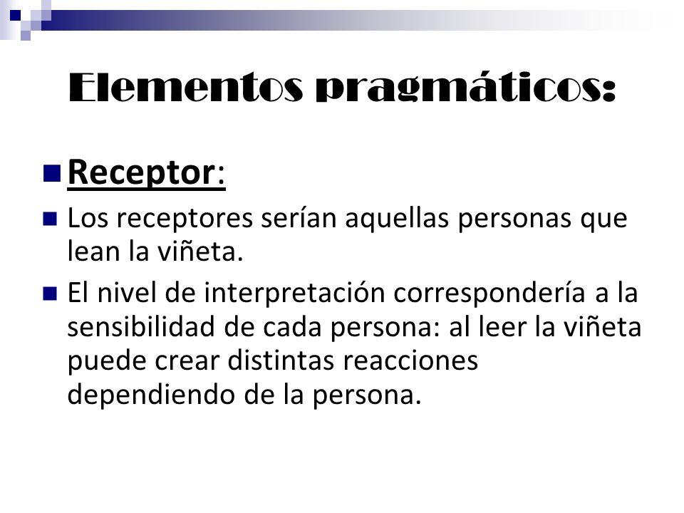 Elementos pragmáticos: Receptor: Los receptores serían aquellas personas que lean la viñeta. El nivel de interpretación correspondería a la sensibilid