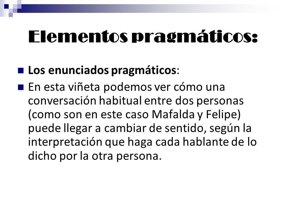 Elementos pragmáticos: Los enunciados pragmáticos: En esta viñeta podemos ver cómo una conversación habitual entre dos personas (como son en este caso
