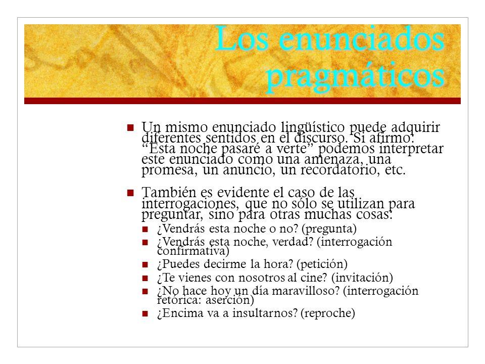 Los enunciados pragmáticos Un mismo enunciado lingüístico puede adquirir diferentes sentidos en el discurso.