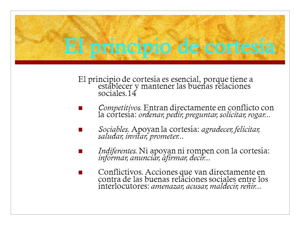El principio de cortesía El principio de cortesía es esencial, porque tiene a establecer y mantener las buenas relaciones sociales.14 Competitivos. En