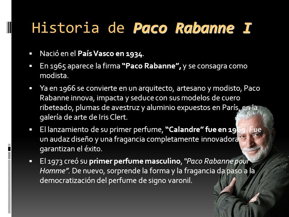 Paco Rabanne I Historia de Paco Rabanne I Nació en el País Vasco en 1934. En 1965 aparece la firma Paco Rabanne, y se consagra como modista. Ya en 196