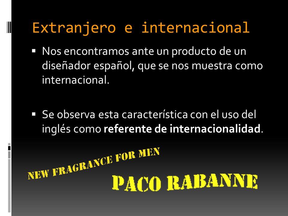 Extranjero e internacional Nos encontramos ante un producto de un diseñador español, que se nos muestra como internacional. Se observa esta caracterís