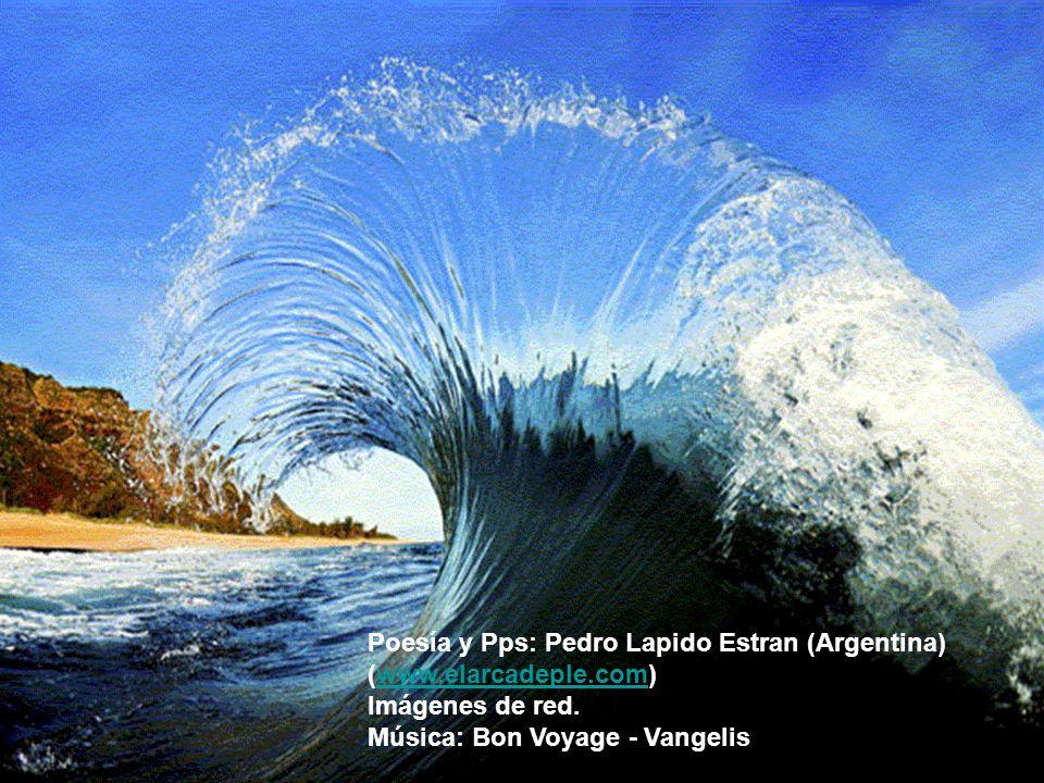 Poesía y Pps: Pedro Lapido Estran (Argentina) (www.elarcadeple.com)www.elarcadeple.com Imágenes de red.
