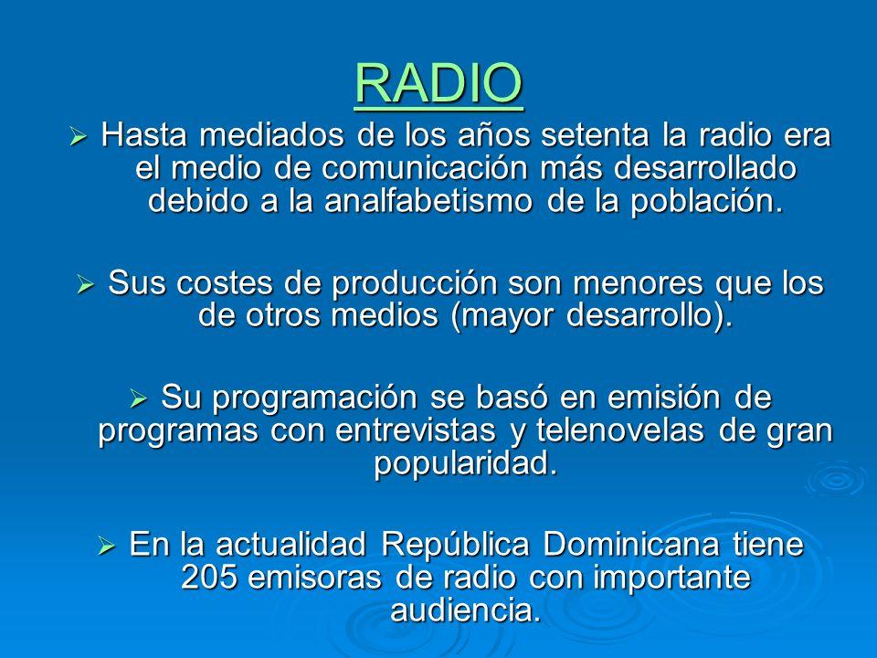 RADIO Hasta mediados de los años setenta la radio era el medio de comunicación más desarrollado debido a la analfabetismo de la población. Hasta media