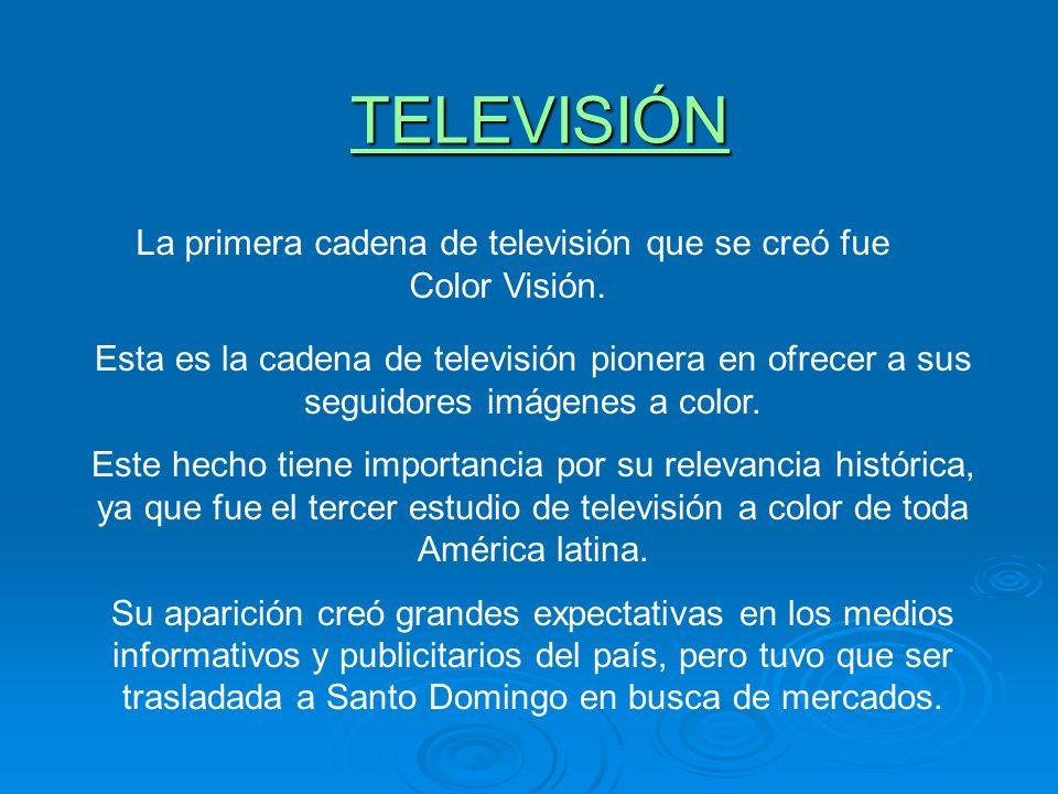 TELEVISIÓN La primera cadena de televisión que se creó fue Color Visión. Esta es la cadena de televisión pionera en ofrecer a sus seguidores imágenes