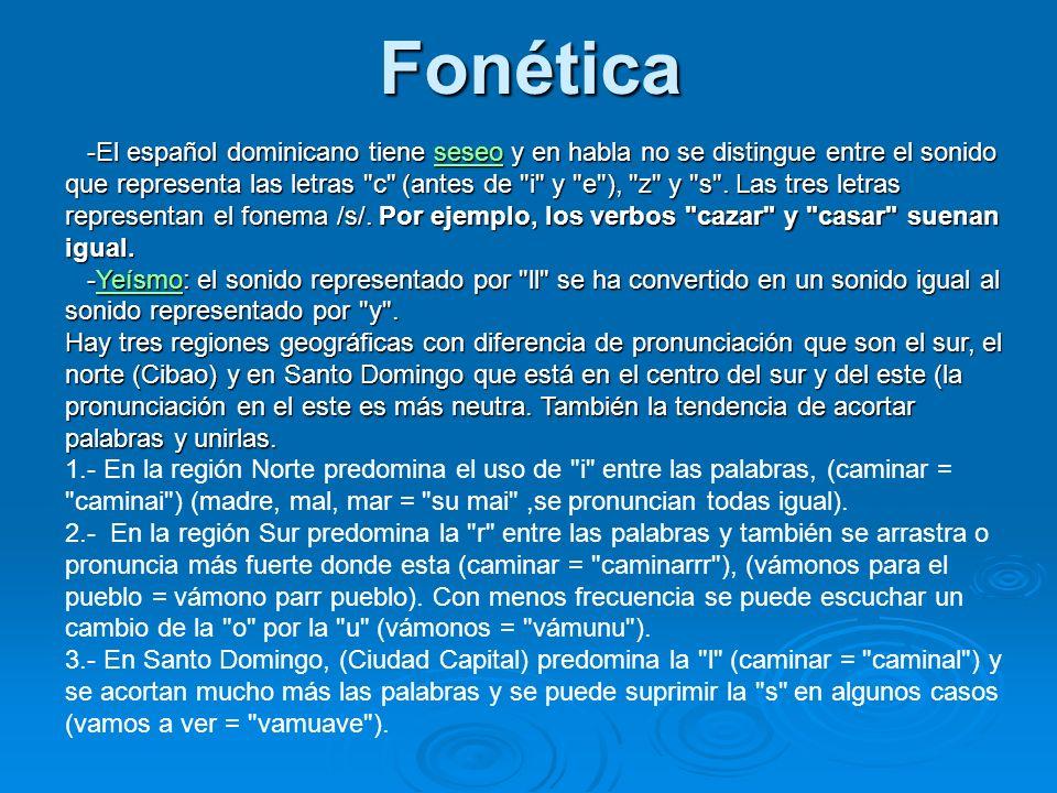 Fonética -El español dominicano tiene seseo y en habla no se distingue entre el sonido que representa las letras