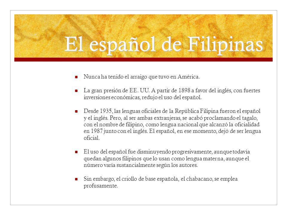 El español de Filipinas Nunca ha tenido el arraigo que tuvo en América. La gran presión de EE. UU. A partir de 1898 a favor del inglés, con fuertes in