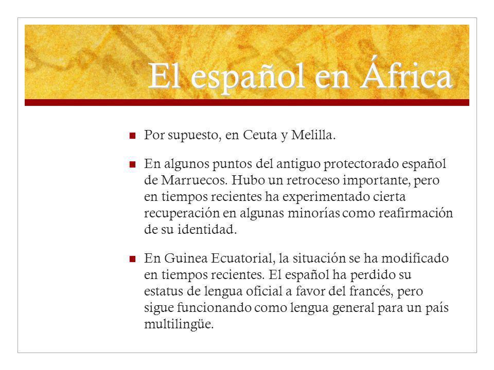 El español en África Por supuesto, en Ceuta y Melilla. En algunos puntos del antiguo protectorado español de Marruecos. Hubo un retroceso importante,