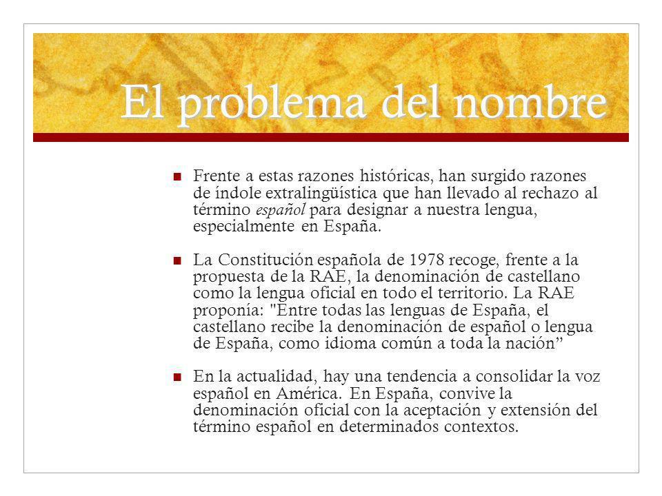 El problema del nombre Frente a estas razones históricas, han surgido razones de índole extralingüística que han llevado al rechazo al término español