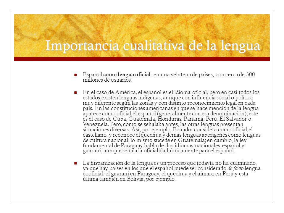 Importancia cualitativa de la lengua En España: con la denominación de castellano, es lengua oficial para todo el territorio español y cooficial en algunas comunidades autónomas, donde comparte oficialidad con el gallego, el catalán y el euskera, respectivamente.