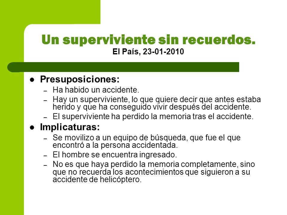 Un superviviente sin recuerdos. El País, 23-01-2010 Presuposiciones: – Ha habido un accidente. – Hay un superviviente, lo que quiere decir que antes e