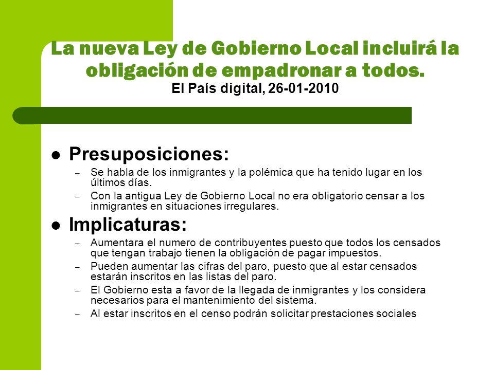 La nueva Ley de Gobierno Local incluirá la obligación de empadronar a todos. El País digital, 26-01-2010 Presuposiciones: – Se habla de los inmigrante