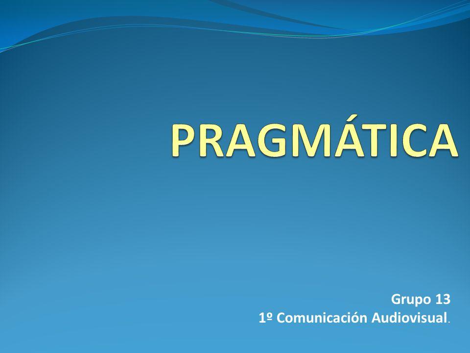 Definición pragmática: En un enunciado, muchas veces es más importante saber qué es lo que quiere decir que lo que dice.