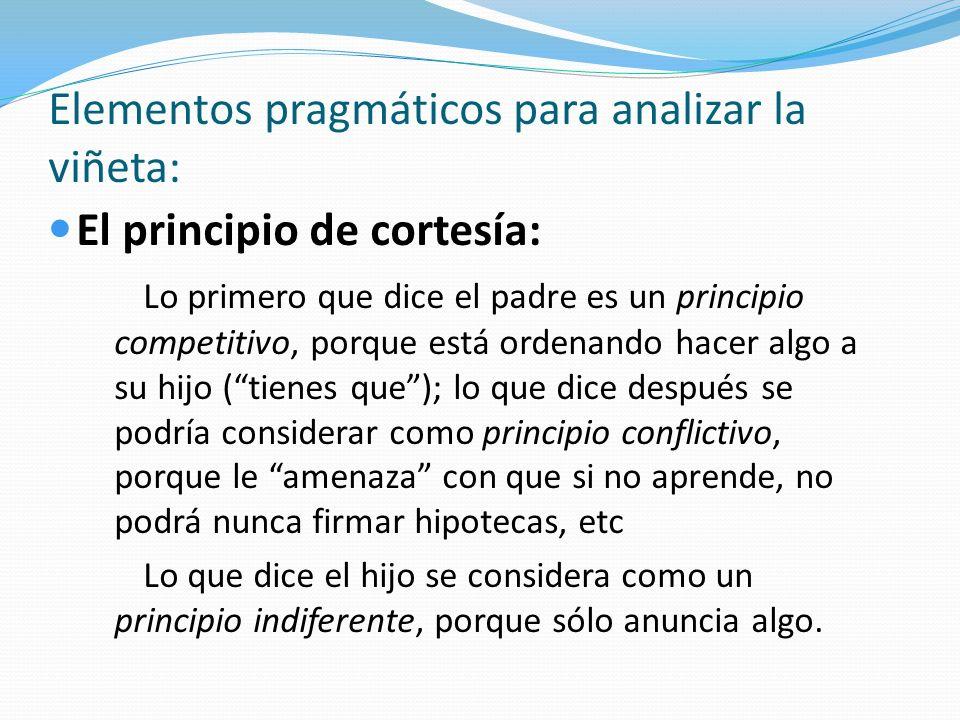 Elementos pragmáticos para analizar la viñeta: El principio de cortesía: Lo primero que dice el padre es un principio competitivo, porque está ordenan