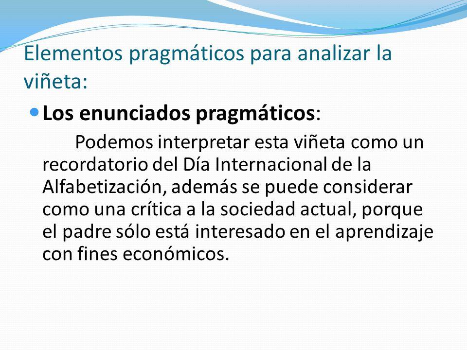 Elementos pragmáticos para analizar la viñeta: Los enunciados pragmáticos: Podemos interpretar esta viñeta como un recordatorio del Día Internacional
