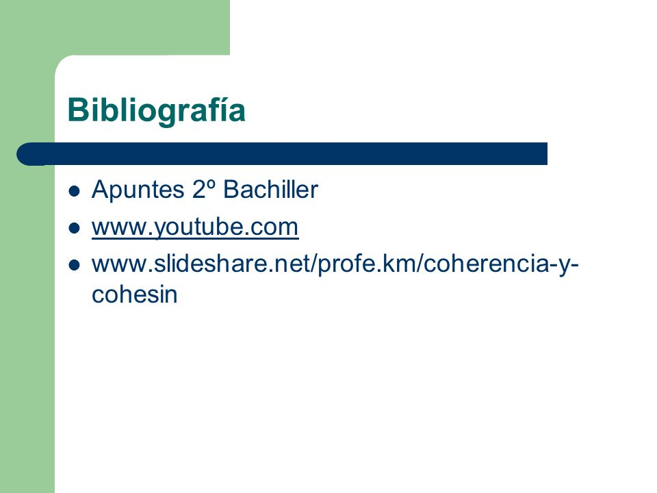 Bibliografía Apuntes 2º Bachiller www.youtube.com www.slideshare.net/profe.km/coherencia-y- cohesin