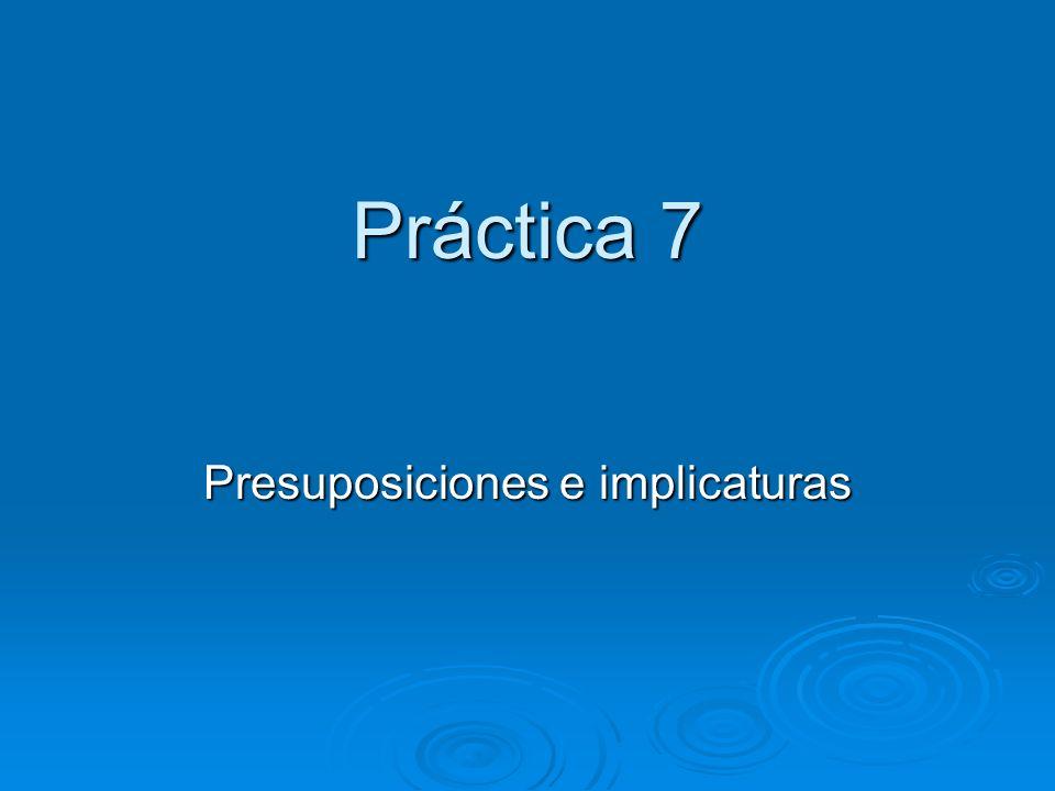 Práctica 7 Presuposiciones e implicaturas