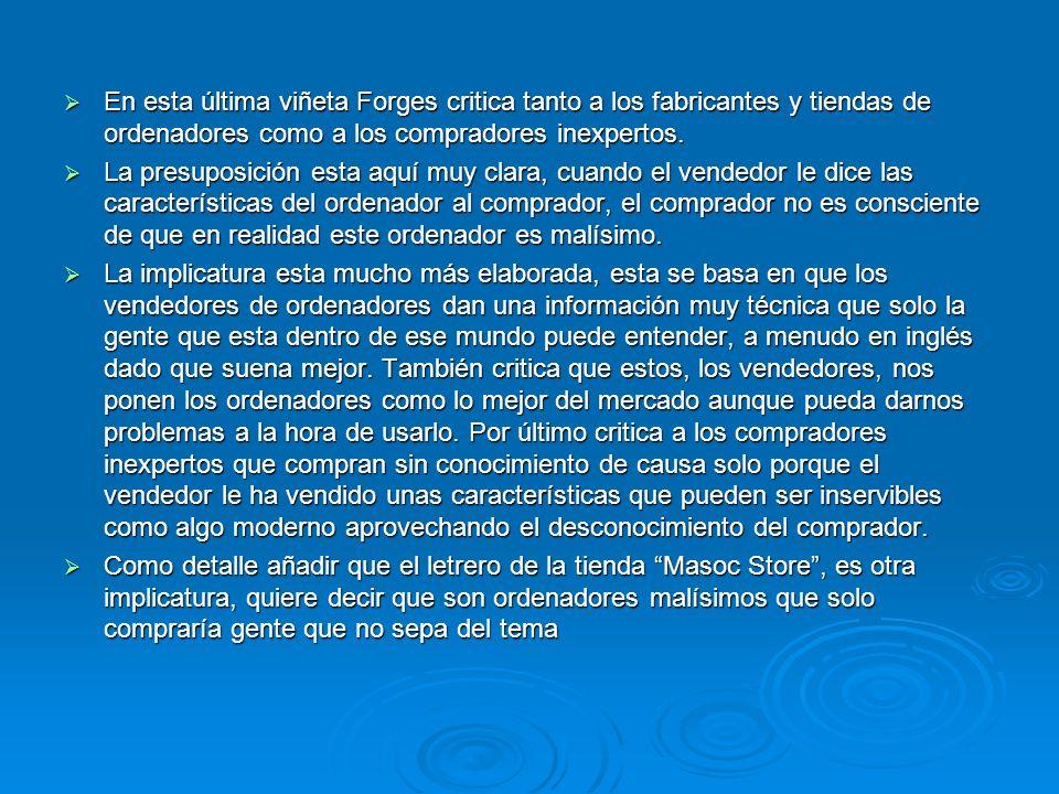 En esta última viñeta Forges critica tanto a los fabricantes y tiendas de ordenadores como a los compradores inexpertos.