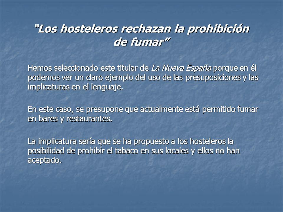 Los hosteleros rechazan la prohibición de fumar Hemos seleccionado este titular de La Nueva España porque en él podemos ver un claro ejemplo del uso d