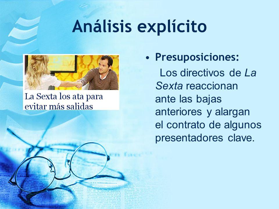 Análisis explícito Presuposiciones: Los directivos de La Sexta reaccionan ante las bajas anteriores y alargan el contrato de algunos presentadores cla