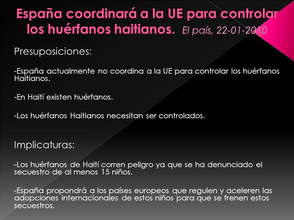 Presuposiciones: -España actualmente no coordina a la UE para controlar los huérfanos Haitianos. -En Haití existen huérfanos. -Los huérfanos Haitianos