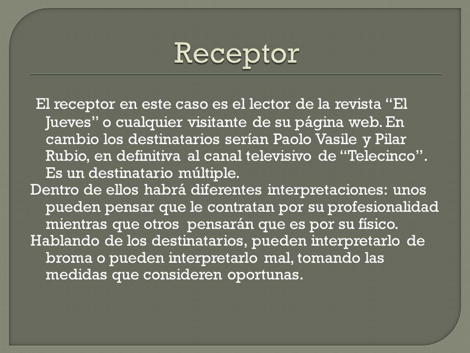 El receptor en este caso es el lector de la revista El Jueves o cualquier visitante de su página web. En cambio los destinatarios serían Paolo Vasile