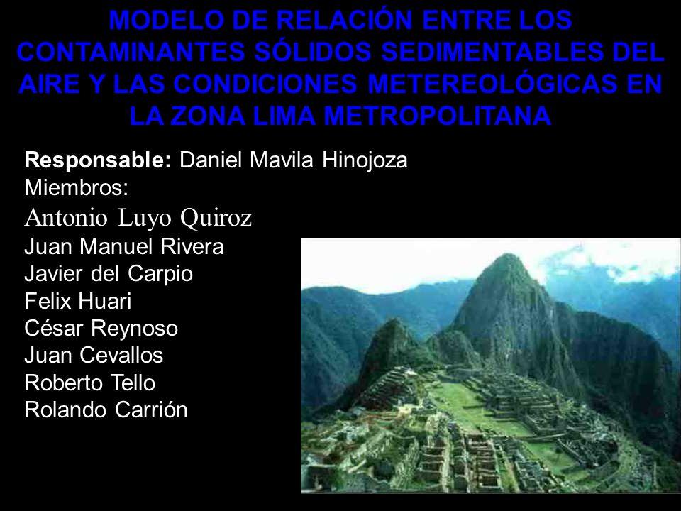 MODELO DE RELACIÓN ENTRE LOS CONTAMINANTES SÓLIDOS SEDIMENTABLES DEL AIRE Y LAS CONDICIONES METEREOLÓGICAS EN LA ZONA LIMA METROPOLITANA Responsable: