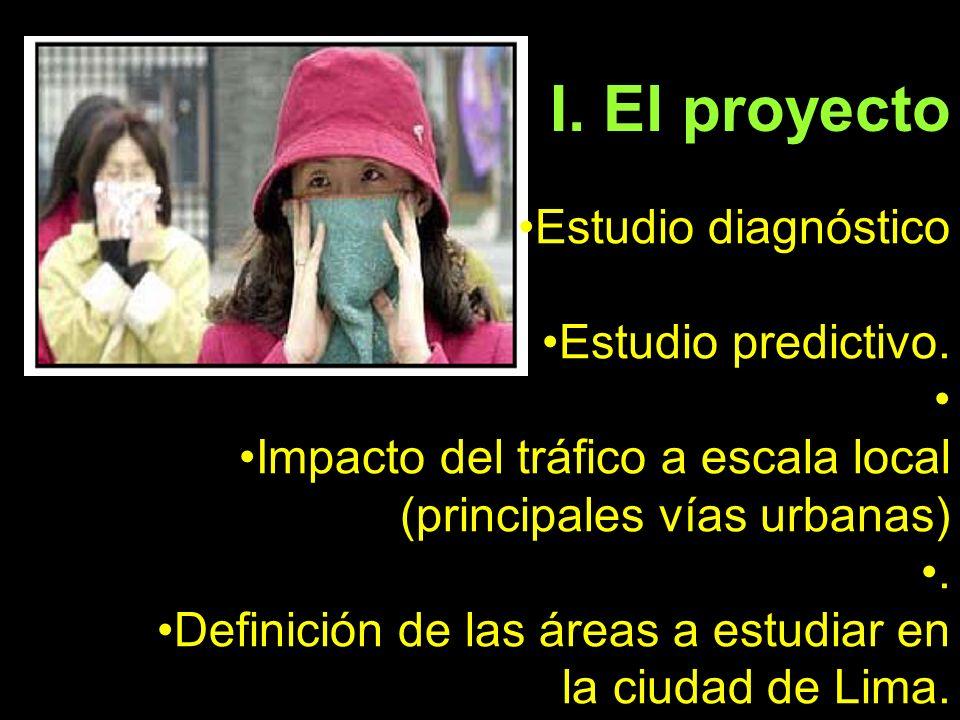 I. El proyecto Estudio diagnóstico Estudio predictivo. Impacto del tráfico a escala local (principales vías urbanas). Definición de las áreas a estudi