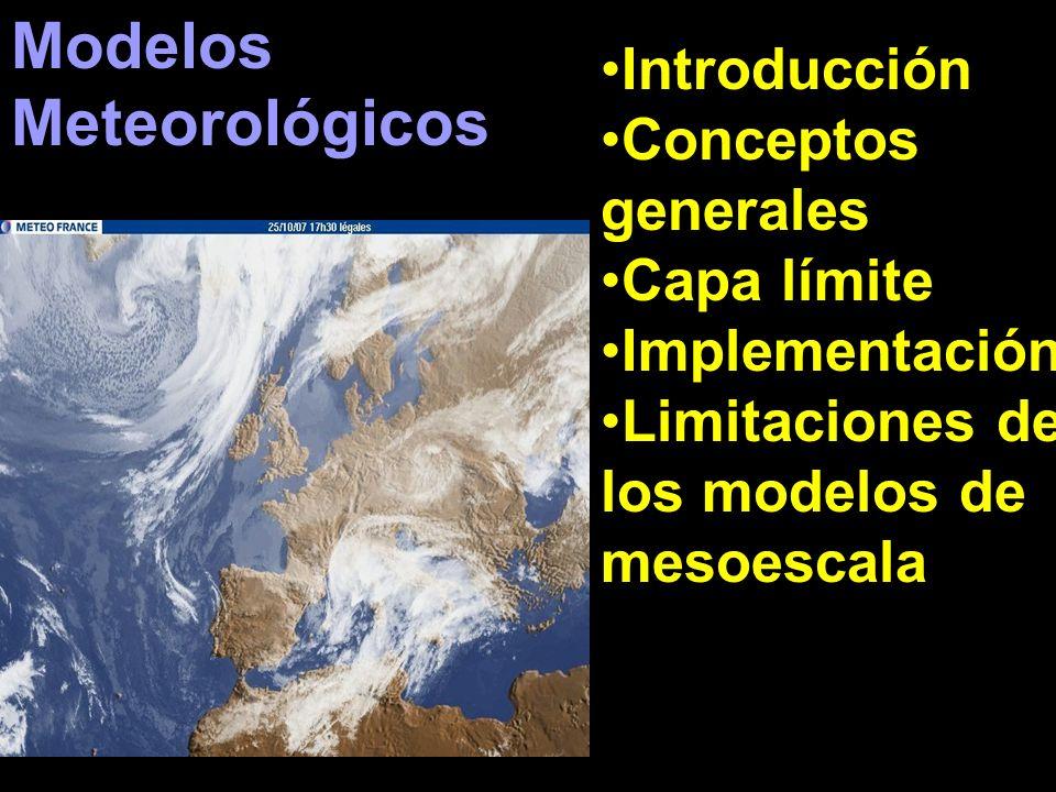 Modelos Meteorológicos Introducción Conceptos generales Capa límite Implementación Limitaciones de los modelos de mesoescala