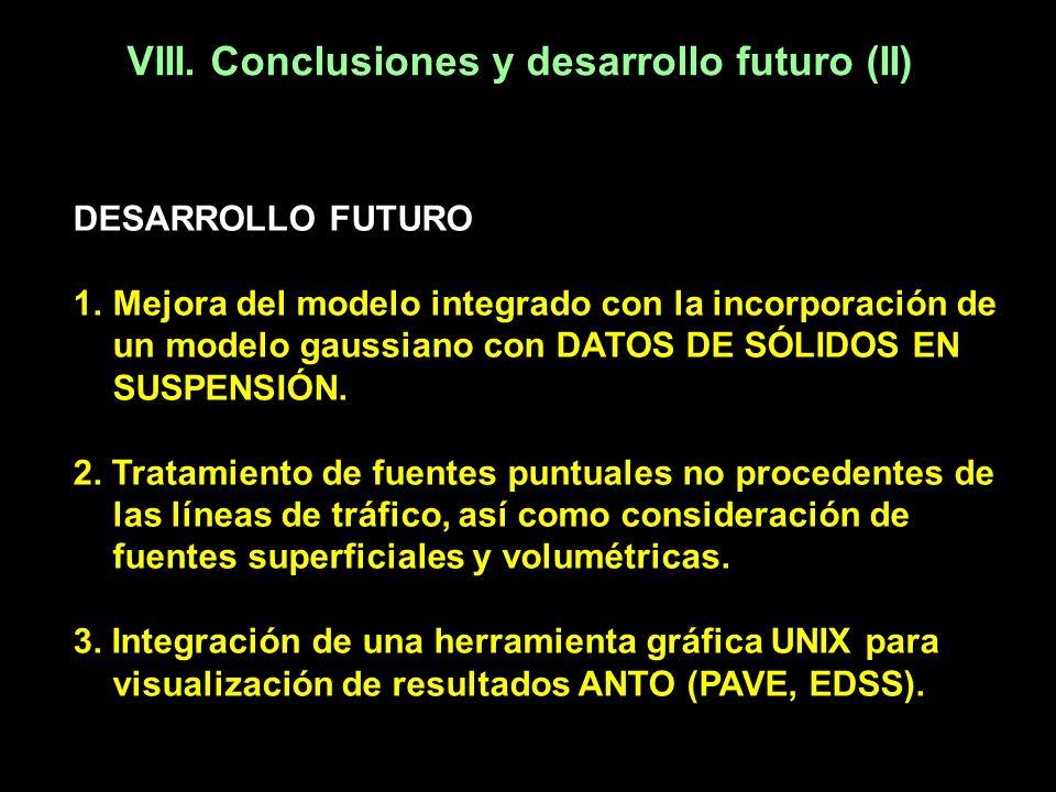 VIII. Conclusiones y desarrollo futuro (II) DESARROLLO FUTURO 1.Mejora del modelo integrado con la incorporación de un modelo gaussiano con DATOS DE S