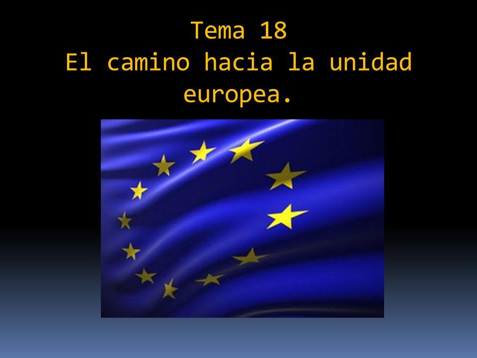 Tema 18 El camino hacia la unidad europea.