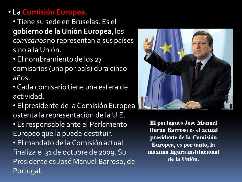 La Comisión Europea. Tiene su sede en Bruselas. Es el gobierno de la Unión Europea, los comisarios no representan a sus países sino a la Unión. El nom