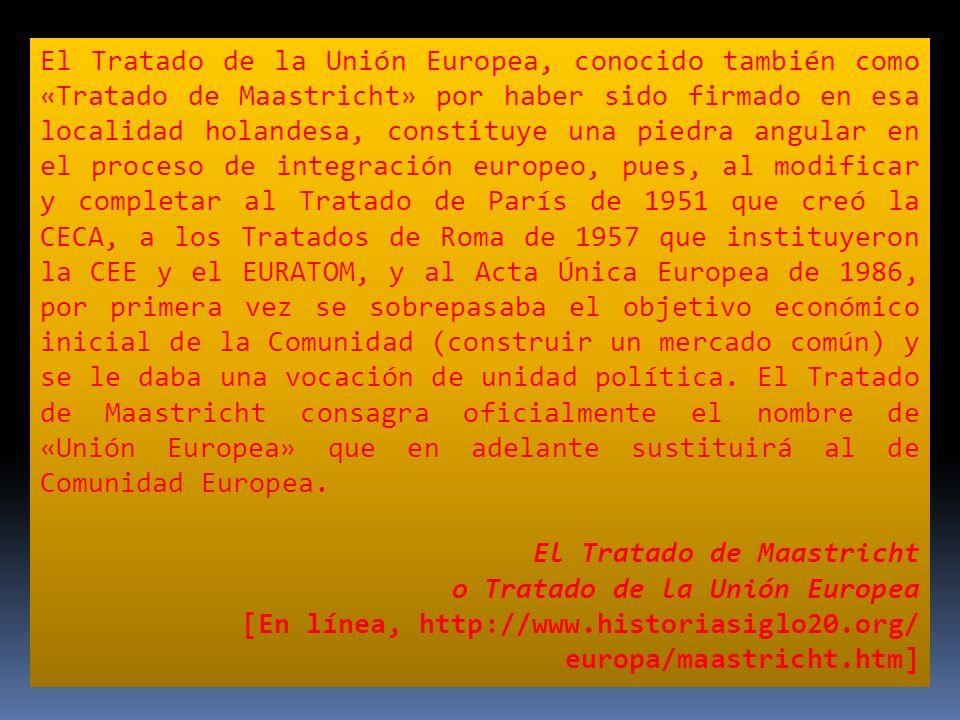 El Tratado de la Unión Europea, conocido también como «Tratado de Maastricht» por haber sido firmado en esa localidad holandesa, constituye una piedra