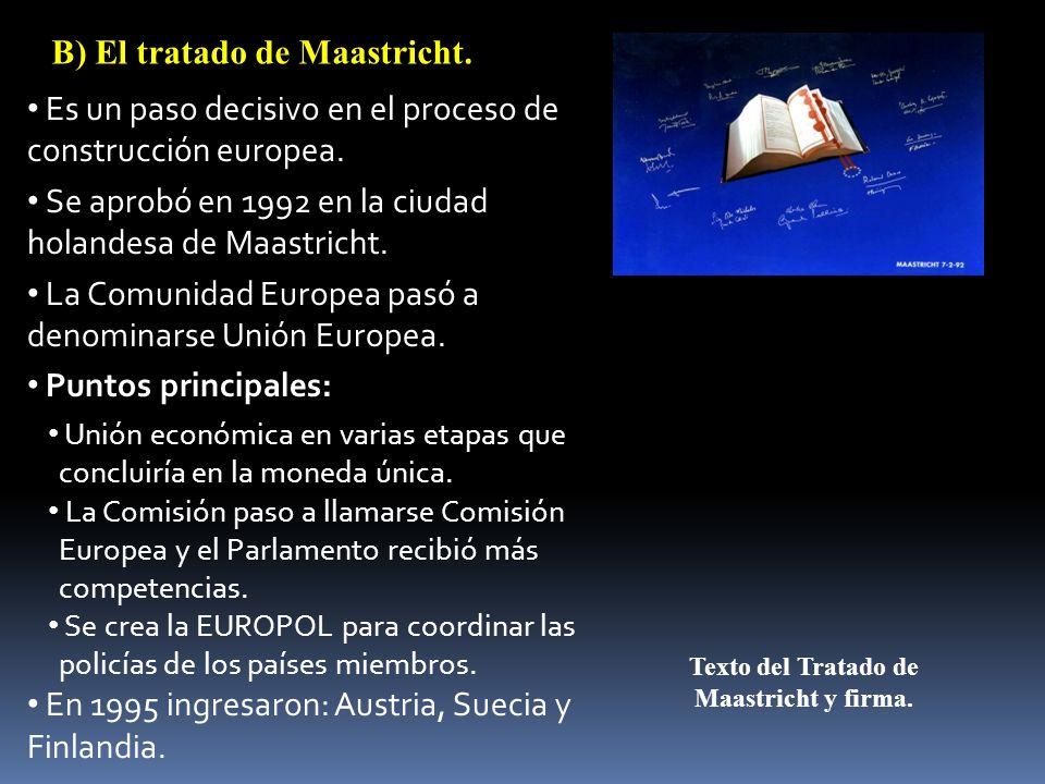 B) El tratado de Maastricht. Es un paso decisivo en el proceso de construcción europea. Se aprobó en 1992 en la ciudad holandesa de Maastricht. La Com