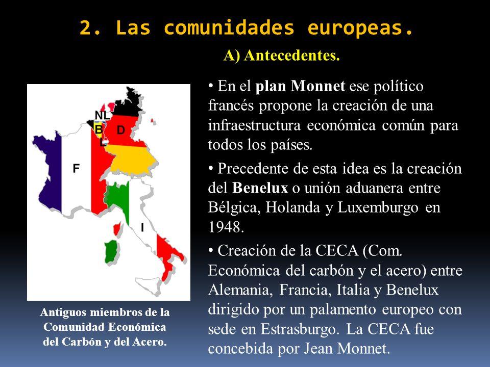 2. Las comunidades europeas. A) Antecedentes. En el plan Monnet ese político francés propone la creación de una infraestructura económica común para t