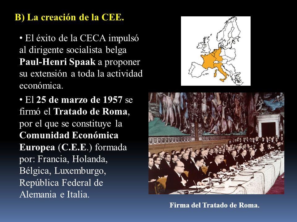 B) La creación de la CEE. El éxito de la CECA impulsó al dirigente socialista belga Paul-Henri Spaak a proponer su extensión a toda la actividad econ