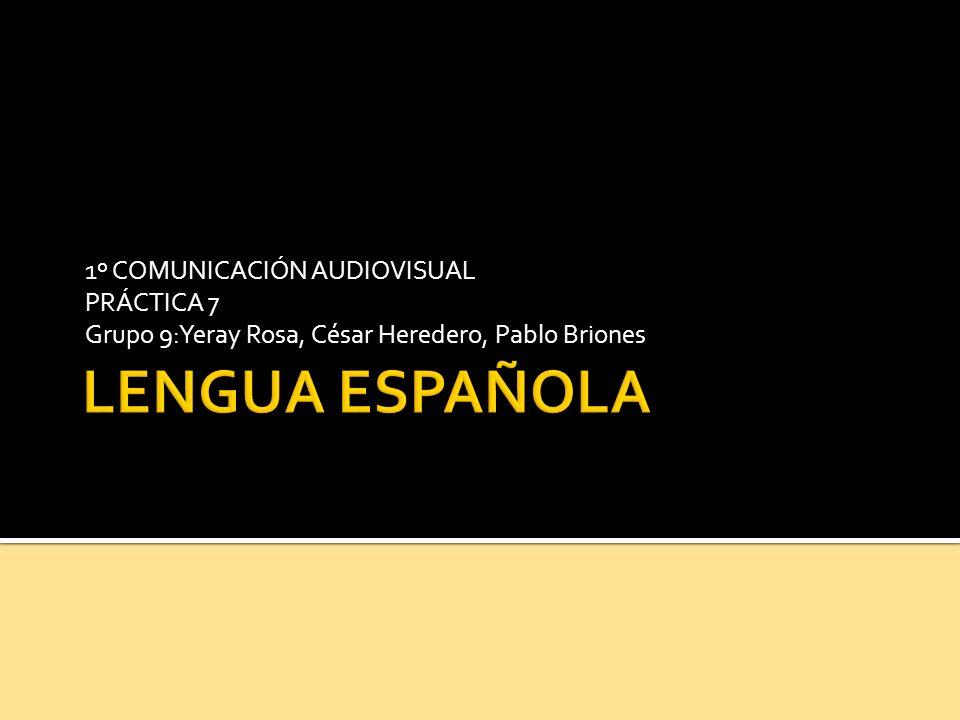 1º COMUNICACIÓN AUDIOVISUAL PRÁCTICA 7 Grupo 9:Yeray Rosa, César Heredero, Pablo Briones