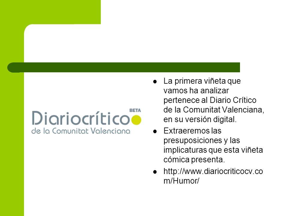 La primera viñeta que vamos ha analizar pertenece al Diario Crítico de la Comunitat Valenciana, en su versión digital. Extraeremos las presuposiciones