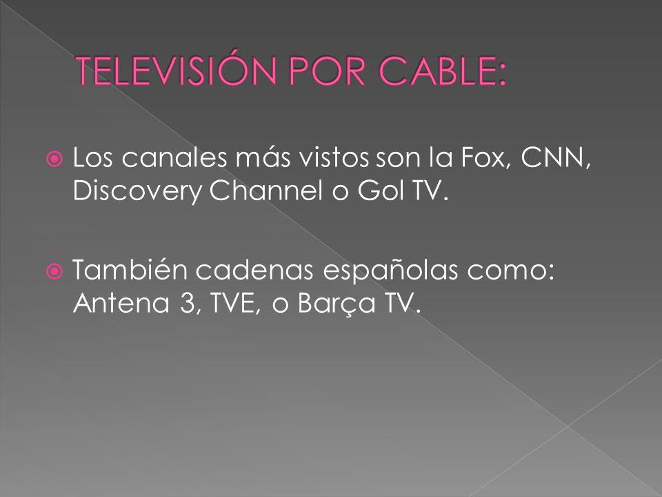 Los canales más vistos son la Fox, CNN, Discovery Channel o Gol TV. También cadenas españolas como: Antena 3, TVE, o Barça TV.