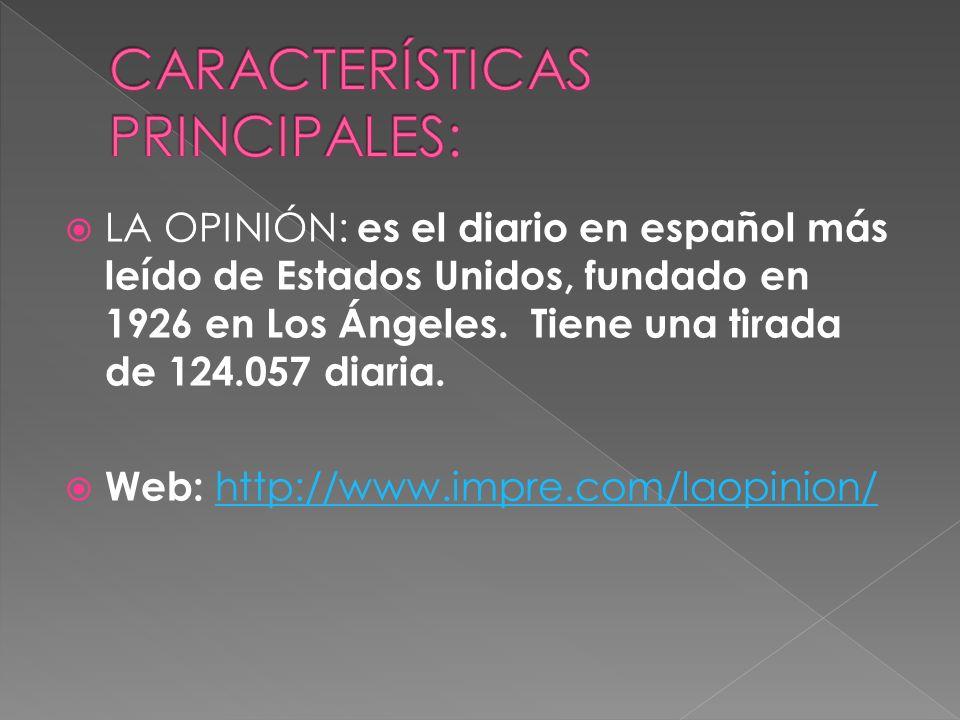 LA OPINIÓN: es el diario en español más leído de Estados Unidos, fundado en 1926 en Los Ángeles. Tiene una tirada de 124.057 diaria. Web: http://www.i