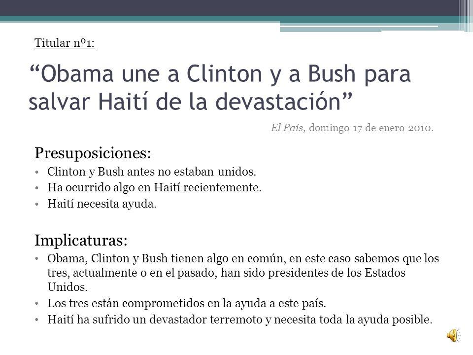 Obama une a Clinton y a Bush para salvar Haití de la devastación Presuposiciones: Clinton y Bush antes no estaban unidos.