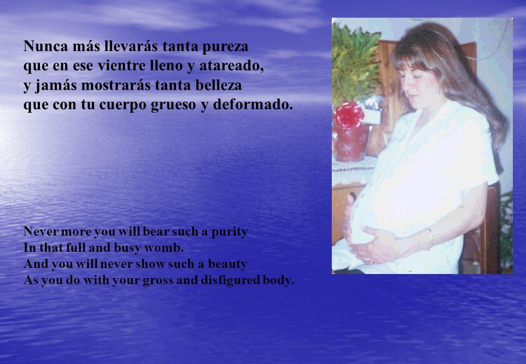 Embarazada - ( Pregnant Woman ) Embarazada - ( Pregnant Woman ) Como el disco del Sol promete el día en tímido atisbar entre las sombras, así tu cuerpo promete la vida en su lento crecer hacia tu honra.