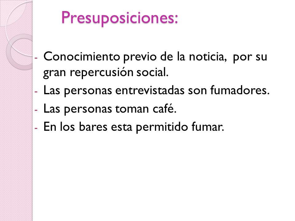 Presuposiciones: - Conocimiento previo de la noticia, por su gran repercusión social.